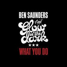 Ben-Saunders-GLOWINTHEDARK What-You-Do