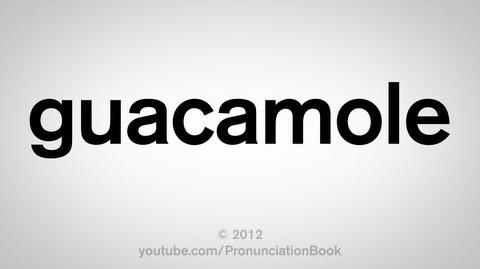 How to Pronounce Guacamole