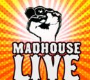 Madhouse Live