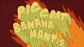 PIG GOAT BANANA MANTIS title card
