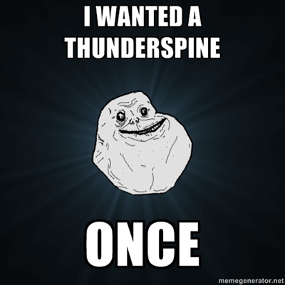 File:I WANTED A THUNDERSPINE... ONCE.jpg