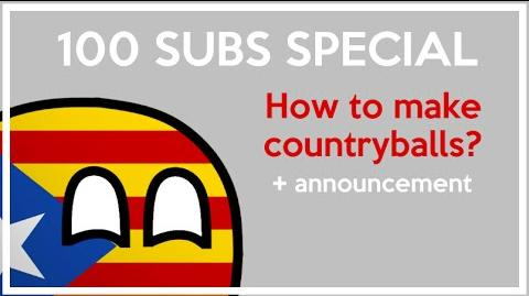 100 SUBS SPECIAL - How to make countryballs! announcement