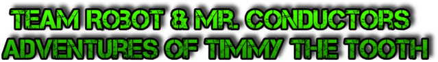 File:Team Robot & Mr. Conductors Adventures Of Timmy The Tooth Logo.png