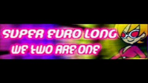 SUPER EURO 「WE TWO ARE ONE LONG」