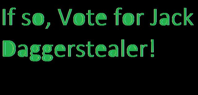 File:Vote for Jack Daggerstealer!.png