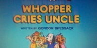 Episode 6: Whopper Cries Uncle