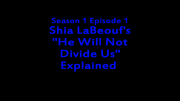 QualityContent2017s01e02ShiaLaBeouf'sHeWillNotDivideUsExplainedTitleCard