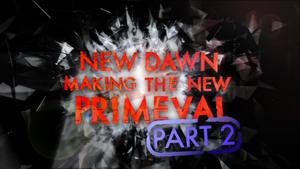NewDawn-MakingtheNewPrimevalPart2