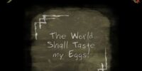 The World Shall Taste my Eggs!