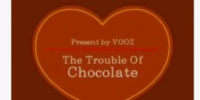 Trouble of Chocolate