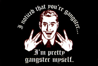 File:I-Noticed-That-Youre-Gangster-Im-Pretty-Gangster-Myself-Magnet-C13110303.jpeg