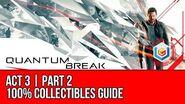 Quantum Break - Act 3 Part 2 Collectibles Locations (All Quantum Ripples, Chronon Sources, Intel)
