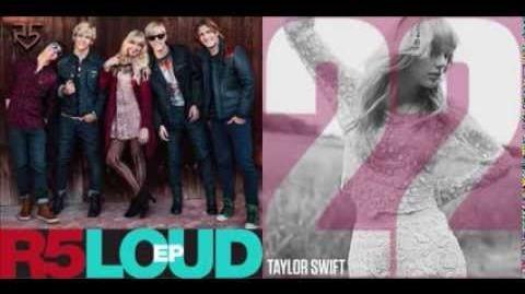 R5 & Taylor Swift - Loud 22 (Mashup) Credit to DisneyKing97♥