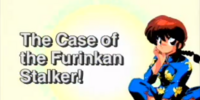 The Case of the Furinkan Stalker!