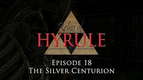 Relics of Hyrule- The Series Episode 18 - The Silver Centurion