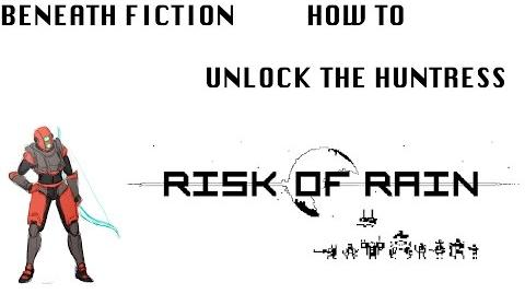 "Benath Fiction How To Risk of Rain ""Unlocking the Huntress"""