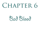 Chapter 6: Bad Blood