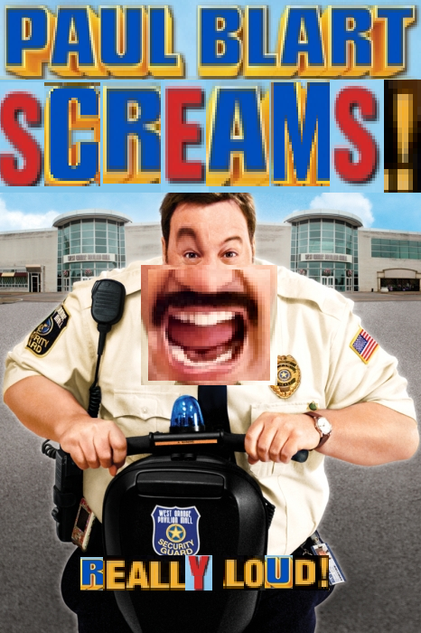 PAUL BLART SCREAMS
