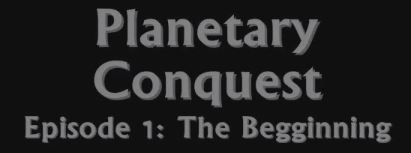 File:Planetary Conquest - Episode 1 Title.JPG