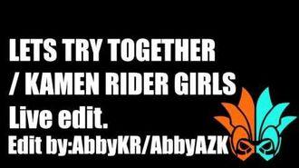 Lets Try Together KAMEN RIDER GIRLS Live Edit