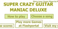 Super Crazy Guitar Maniac Deluxe