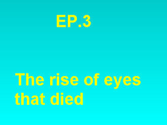 The Rise of eyes that died