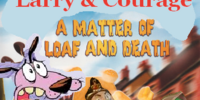 Larry & Courage: A Matter of Loaf and Death