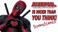 DeadpoolIsNicerThanYouThink!
