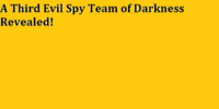 A Third Evil Spy Team of Darkness Revealed!
