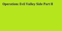Operation: Evil Valley Side Part II