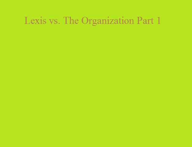 File:Lexis vs. The Organization Part 1.png