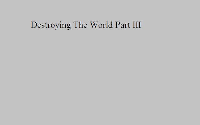 File:Destroying The World Part III.png