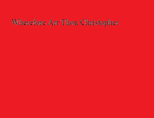 File:Wherefore Art Thou Christopher.png