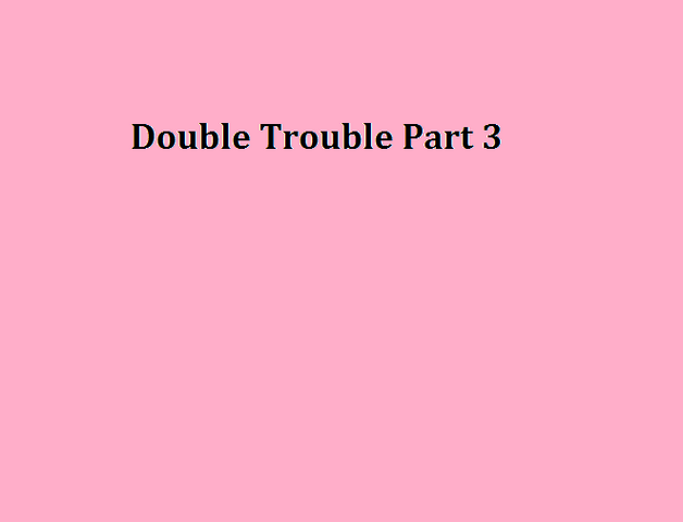 File:Double Trouble Part 3.png