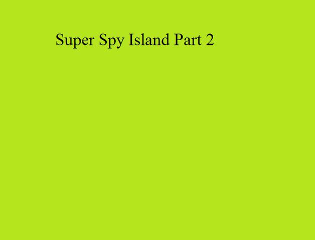 File:Super Spy Island Part 2.png