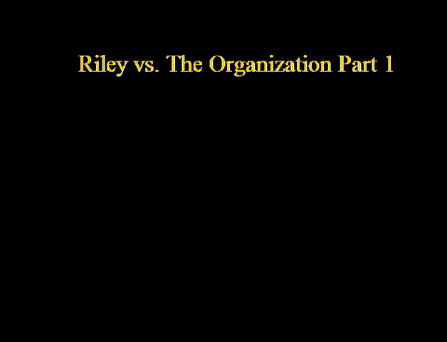 File:Riley vs. The Organization Part 1.png