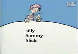 Silly Sammy Slick