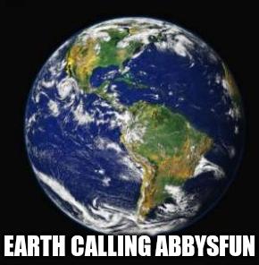 File:Earth calling Abbysfun.png