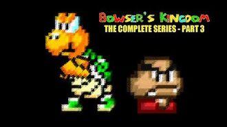 Bowser's Kingdom - Complete Series - Part 3