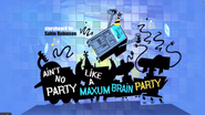 Aint' No Party Like A Maxum Brain Party