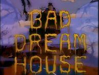 Bad Dream House