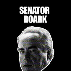 Senator Roark is Watching You.