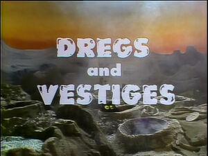 Dregs and Vestiges