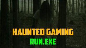 "Haunted Gaming - ""RUN"