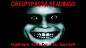 Creepypasta Readings- Nightmare Fuel- Can You Survive?