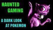 Haunted Gaming - A Dark Look at Pokemon