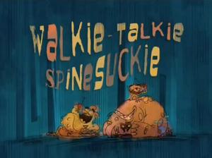 Walkie-Talkie Spinie-Suckie(episode)