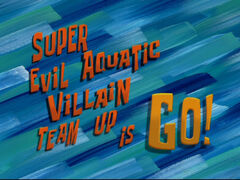 Super Evil Aquatic Villain Team Up is Go!