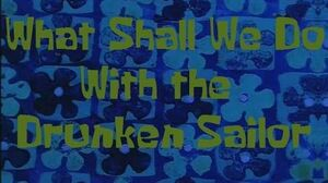 SpongeBob Production Music What Shall We Do With the Drunken Sailor?
