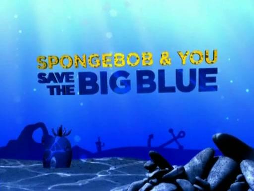 File:SpongeBob & You Save the Big Blue.jpg